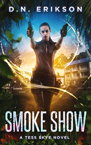 Smoke Show (Tess Skye Book 2) D.N. Erikson