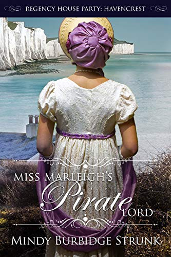 Miss Marleigh's Pirate Lord (Regency House Party: Havencrest Book 1) Mindy Burbidge Strunk