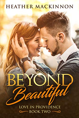 Beyond Beautiful (Love in Providence Book 2) Heather MacKinnon