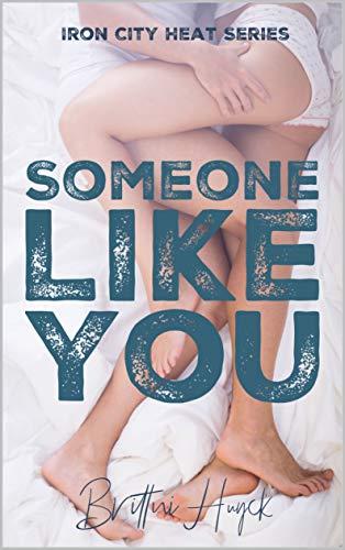 Someone Like You (Iron City Heat Saga Book 1)  Brittni Huyck