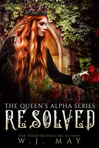 Resolved: Paranormal Shifter Royalty Fantasy Romance (The Queen's Alpha Series Book 12)  W.J. May