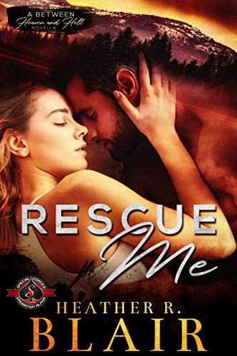 Rescue Me (Special Forces: Operation Alpha) (Between Heaven and Hell Novella)  Heather R. Blair