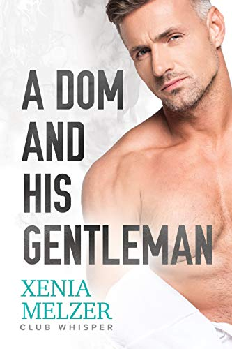 A Dom and His Gentleman (Club Whisper Book 4)  Xenia Melzer