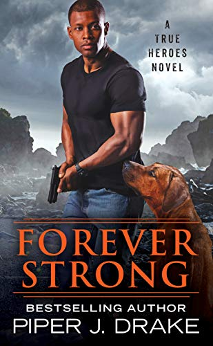 Forever Strong (True Heroes Book 6)  Piper J. Drake
