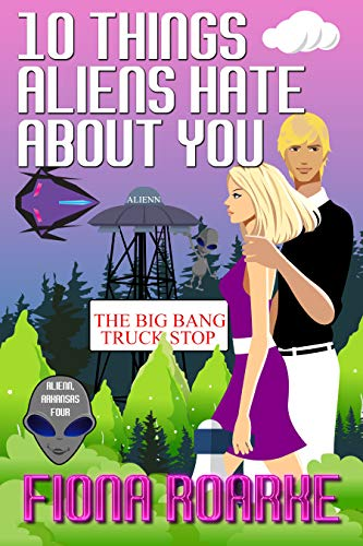 10 Things Aliens Hate About You (Alienn, Arkansas Book 4)   Fiona Roarke
