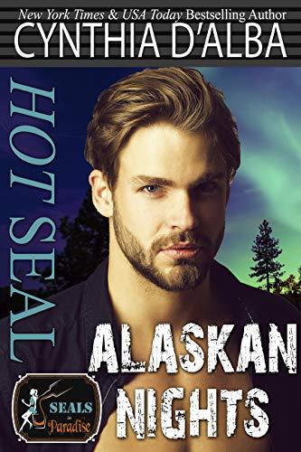 Hot SEAL, Alaskan Nights (SEALs in Paradise)  Cynthia D'Alba