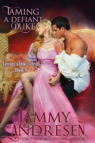 Taming a Defiant Duke (Taming the Heart Book 8) Tammy Andresen