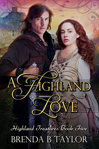 A Highland Love: Highland Treasures Book Five Brenda B. Taylor
