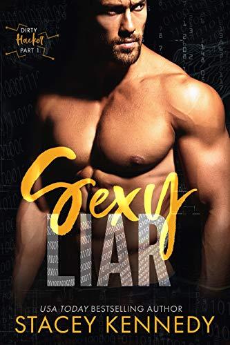 Sexy Liar: A Dirty Little Secrets Duet (Dirty Hacker Book 1) Stacey Kennedy
