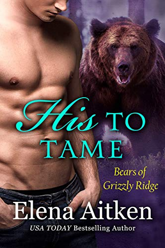 His to Tame: A BBW Paranormal Shifter Romance (Bears of Grizzly Ridge Book 6)   Elena Aitken