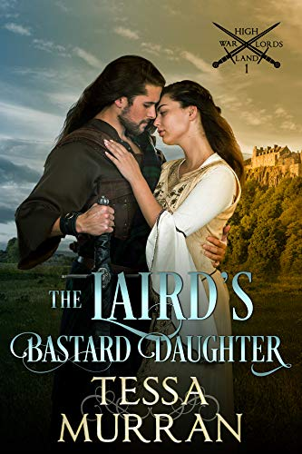 The Laird's Bastard Daughter (The Highland Warlord Series Book 1)  Tessa Murran