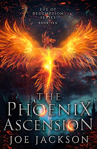 The Phoenix Ascension: An Epic Fantasy Adventure (Eve of Redemption Book 10) Joe Jackson