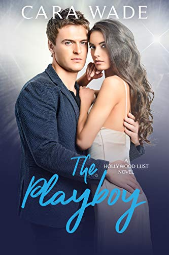 The Playboy (Hollywood Lust Series Book 2) Cara Wade