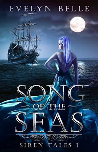 Song of the Seas (Siren Tales Book 1)  Evelyn Belle