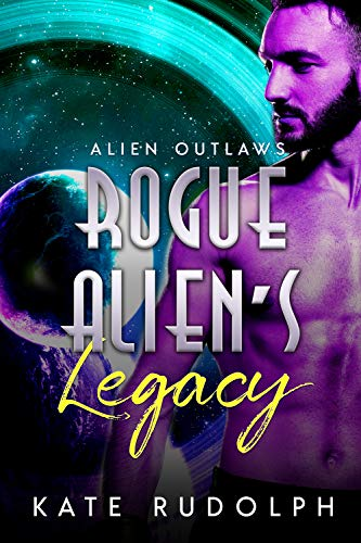 Rogue Alien's Legacy (Alien Outlaws Book 4)  Kate Rudolph