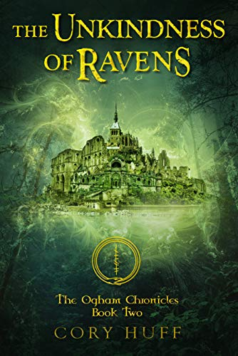 The Unkindness of Ravens: The Ogham Chronicles, Book 2 Cory Huff