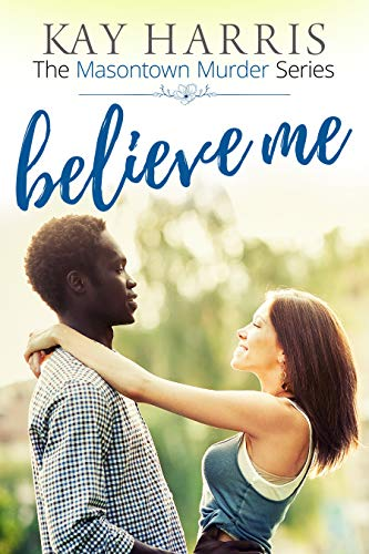 Believe Me (Masontown Murder Book 1)  Kay Harris