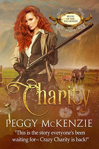 Charity (Brides of the Rio Grande Book 4) Peggy McKenzie