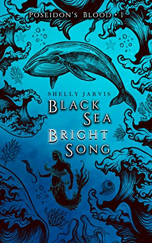 Black Sea Bright Song (Poseidon's Blood Book 1) Shelly Jarvis