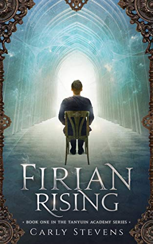Firian Rising (The Tanyuin Academy Series Book 1)  Carly Stevens