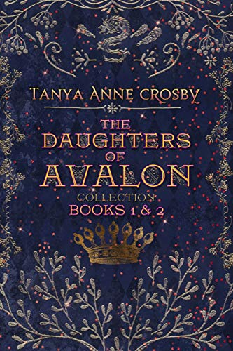 The Daughters of Avalon Collection: Books 1 & 2 Tanya Anne Crosby