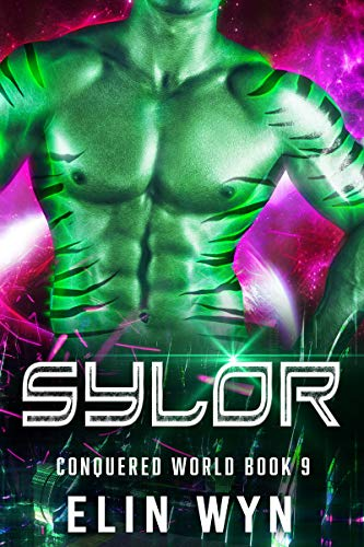 Sylor: Science Fiction Adventure Romance (Conquered World Book 9)  Elin Wyn