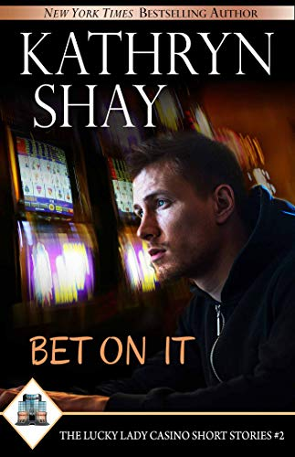 Bet On It (The Lucky Lady Casino Short Stories Book 2) Kathryn Shay