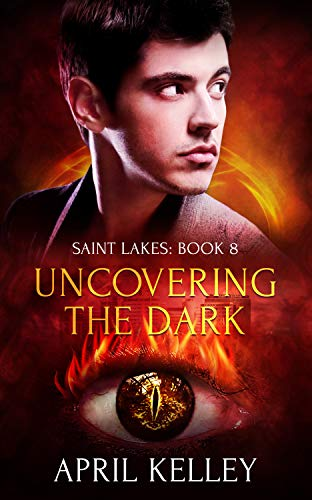 Uncovering the Dark: An MM Paranormal Romance (Saint Lakes Book 8)  April Kelley