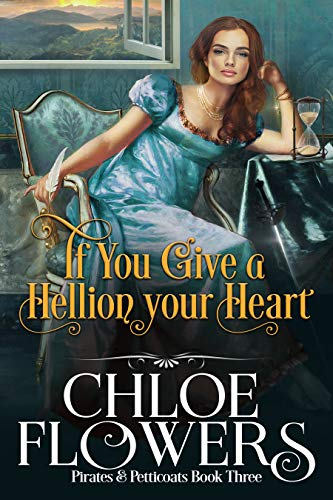 If You Give a Hellion Your Heart (Pirates & Petticoats Action & Adventure Romance Book 3) Chloe Flowers
