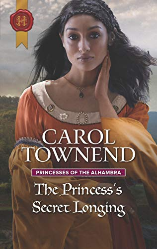 The Princess's Secret Longing (Princesses of the Alhambra Book 2)  Carol Townend