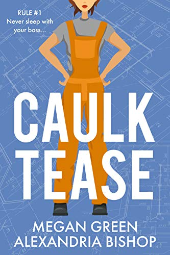 Caulk Tease: An Enemies to Lovers Romance  Megan Green and Alexandria Bishop