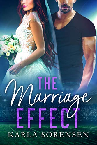 The Marriage Effect: A marriage of convenience sports romance (Washington Wolves Book 3) Karla Sorensen