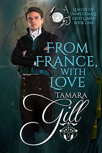 From France, with Love (League of Unweddable Gentlemen Book 1) Tamara Gill