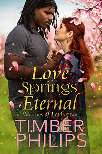 Love Springs Eternal: The Witches of Loving Book I  Timber Philips