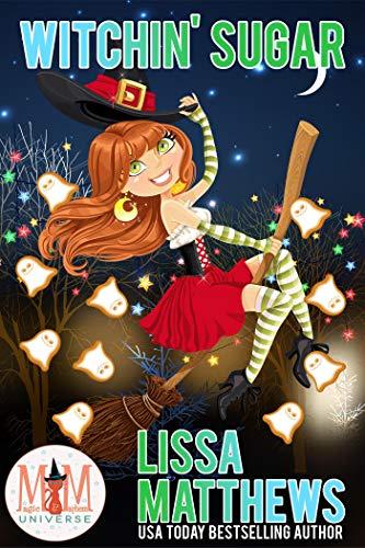 Witchin' Sugar: Magic and Mayhem Universe  Lissa Matthews