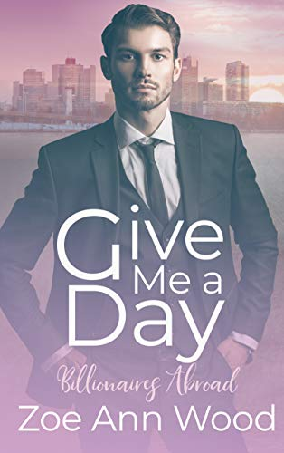 Give Me a Day: Billionaires Abroad  Zoe Ann Wood