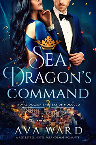 Sea Dragon's Command: Royal Dragon Shifters of Morocco #3: A Red Letter Hotel Paranormal Romance Ava Ward