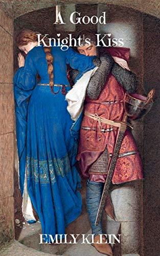 A Good Knight's Kiss  Emily Klein