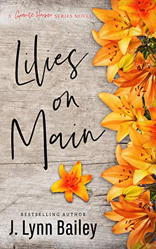 Lilies on Main (The Granite Harbor Series Book 4)  J. Lynn Bailey