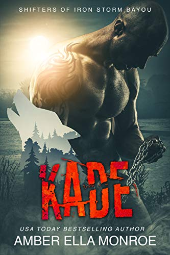 Kade: Shifters of Iron Storm Bayou (Mate Marked Book 5) Amber Ella Monroe