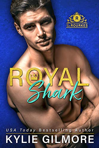 Royal Shark (The Rourkes, Book 6)  Kylie Gilmore