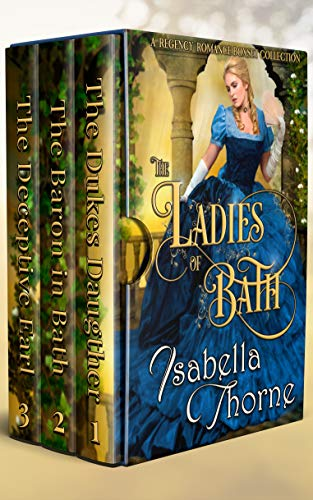 The Ladies of Bath: A Regency Romance Boxset Collection  Isabella Thorne