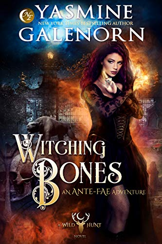 Witching Bones: An Ante-Fae Adventure (Wild Hunt Book 8)  Yasmine Galenorn