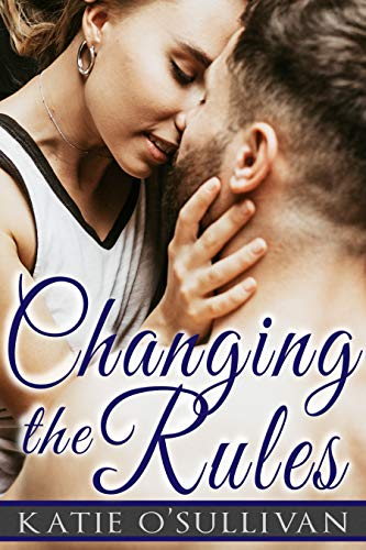 Changing the Rules (Cape Cod Dating Rules Book 3)  Katie O'Sullivan