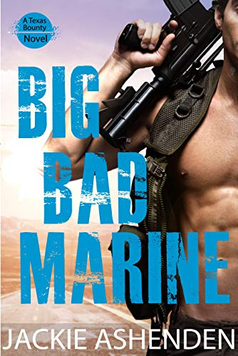 Big Bad Marine (Texas Bounty #5): A Texas Bounty Novel  Jackie Ashenden