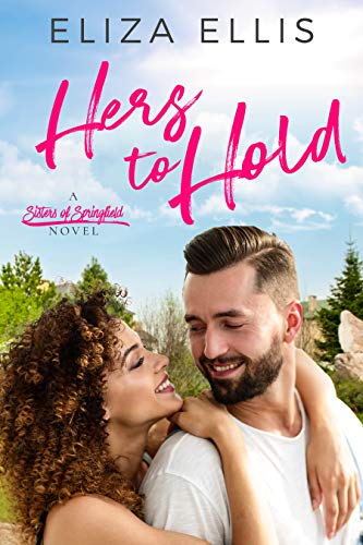 Hers to Hold (Sisters of Springfield Book 4)  Eliza Ellis