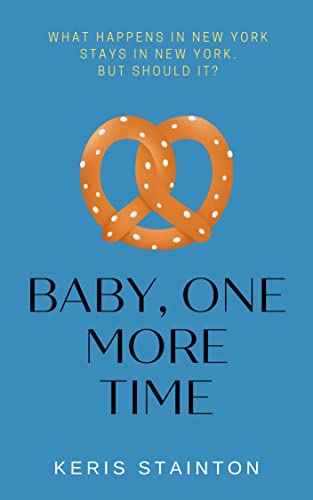 Baby, One More Time: A sexy, funny, romcom novella Keris Stainton