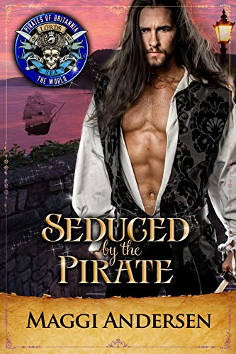 Seduced by the Pirate: Pirates of Britannia Connected World Maggi Andersen