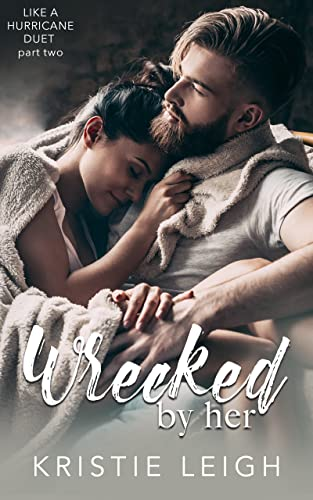 Wrecked by Her (Like a Hurricane Duet Book 1) Kristie Leigh