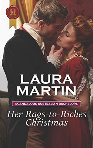 Her Rags-to-Riches Christmas (Scandalous Australian Bachelors Book 3)  Laura Martin